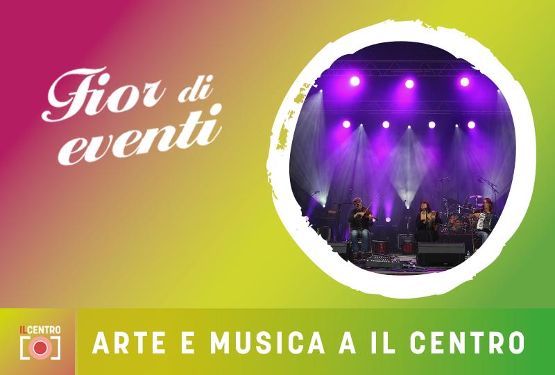 da20cfa3ae FIOR DI EVENTI! Arte e musica a Il Centro